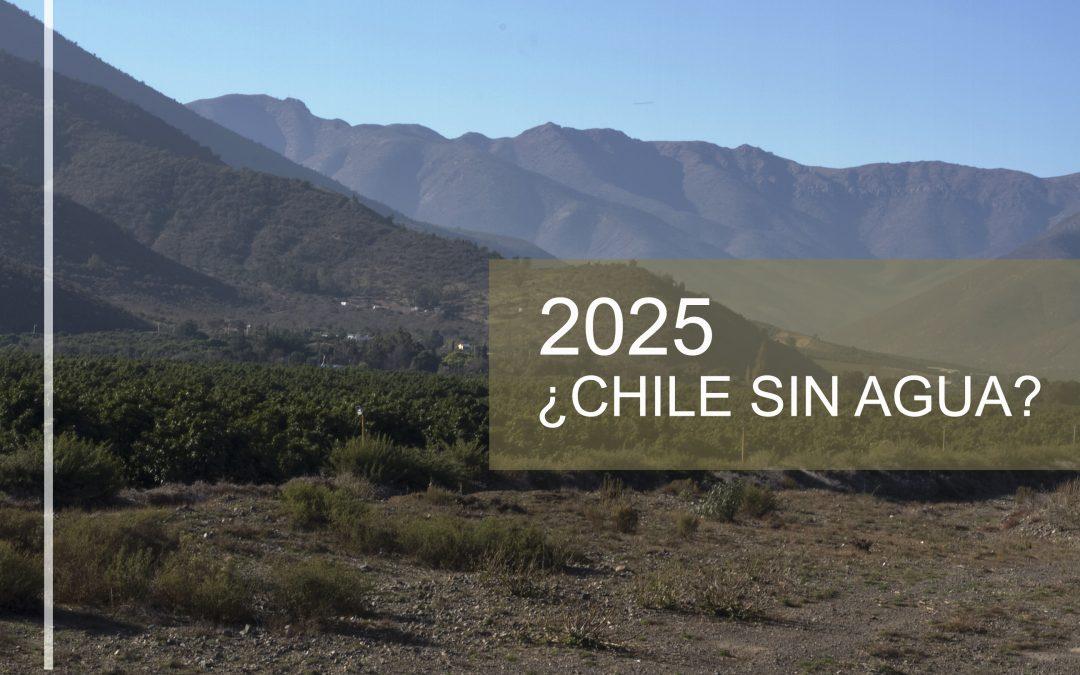 2025: ¿Chile sin agua?