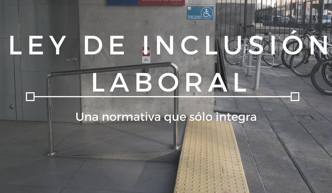 Ley de Inclusión Laboral: una normativa que sólo integra